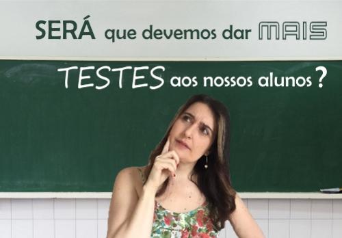 Será que devemos dar mais testes para os alunos?
