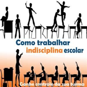 Como Trabalhar Indisciplina Escolar